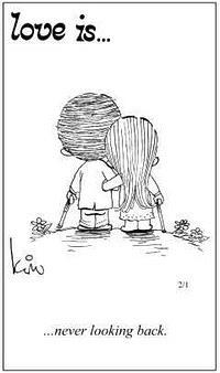 Любовь это  никогда не оглядываться назад