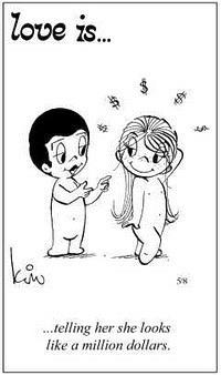 Любовь это  говорить ей, что она выглядит на миллионp.s. неужели для них нет ничего красивее милллиона долларов?