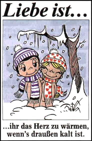 Liebe Ist ihr das Herz  zu wärmen, wenn's draußen kalt ist