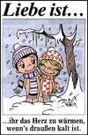ihr das Herz  zu wärmen, wenn's draußen kalt ist