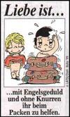 примеры картинок: Liebe Ist...mit Engelsgeduld und ohne Knurren ihr beim Packen zu helfen